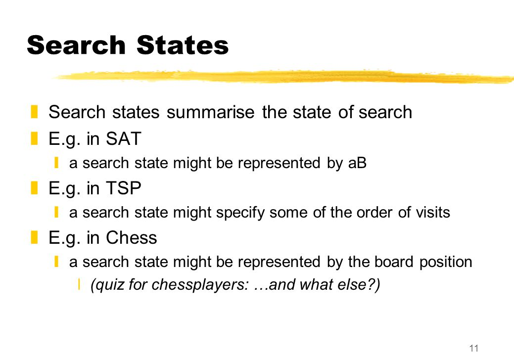 11 Search States zSearch states summarise the state of search zE.g.