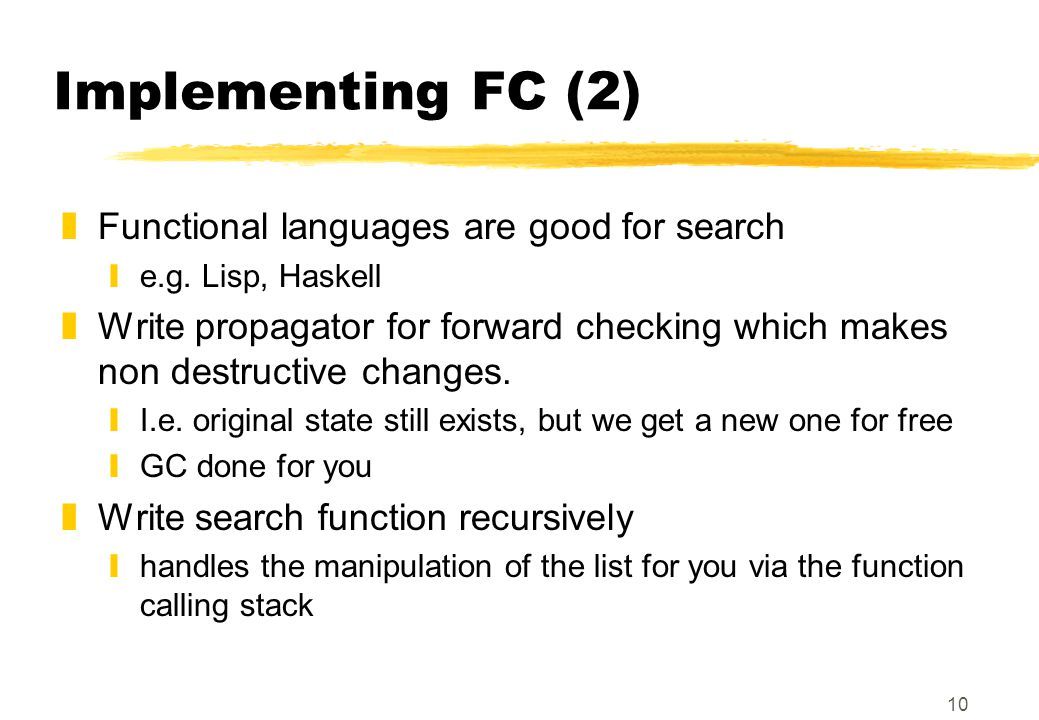 10 Implementing FC (2) zFunctional languages are good for search ye.g.
