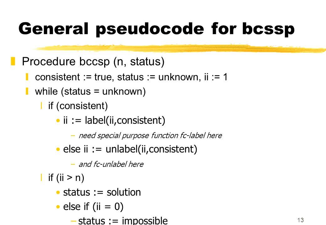 13 General pseudocode for bcssp zProcedure bccsp (n, status) yconsistent := true, status := unknown, ii := 1 ywhile (status = unknown) xif (consistent