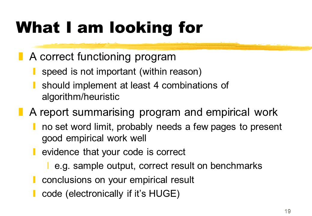 19 What I am looking for zA correct functioning program yspeed is not important (within reason) yshould implement at least 4 combinations of algorithm