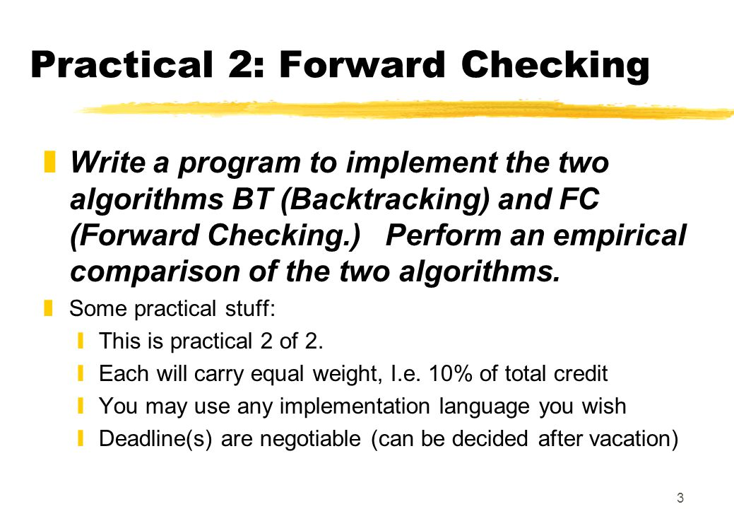3 zWrite a program to implement the two algorithms BT (Backtracking) and FC (Forward Checking.) Perform an empirical comparison of the two algorithms.
