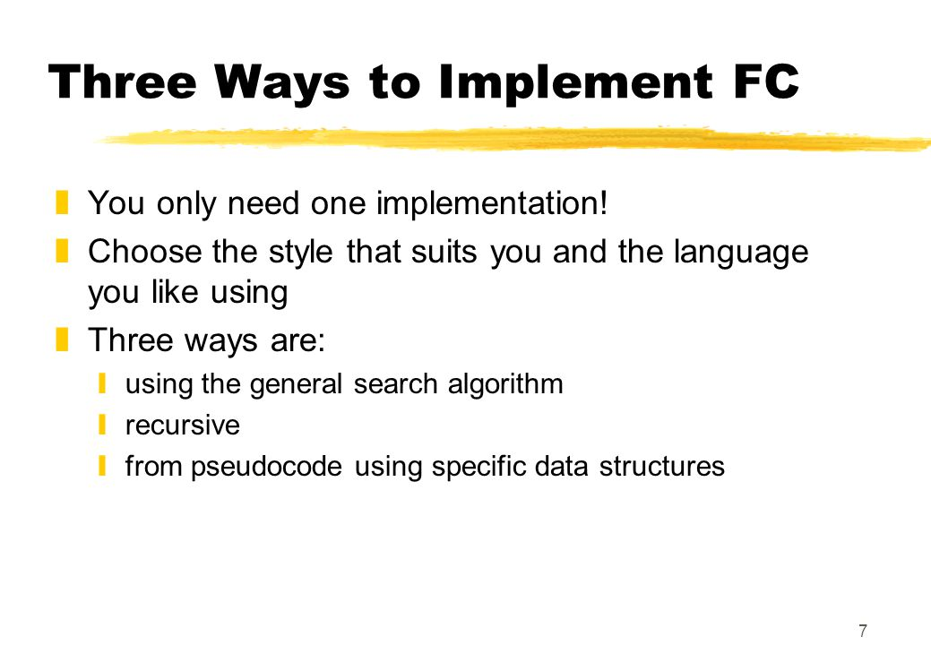 7 Three Ways to Implement FC zYou only need one implementation.