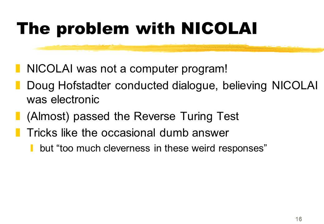 16 The problem with NICOLAI zNICOLAI was not a computer program.