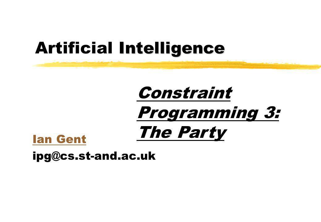 Intelligence Artificial Intelligence Part I :Formulation Part II:Progressive piss up at a yacht club Constraint Programming 3