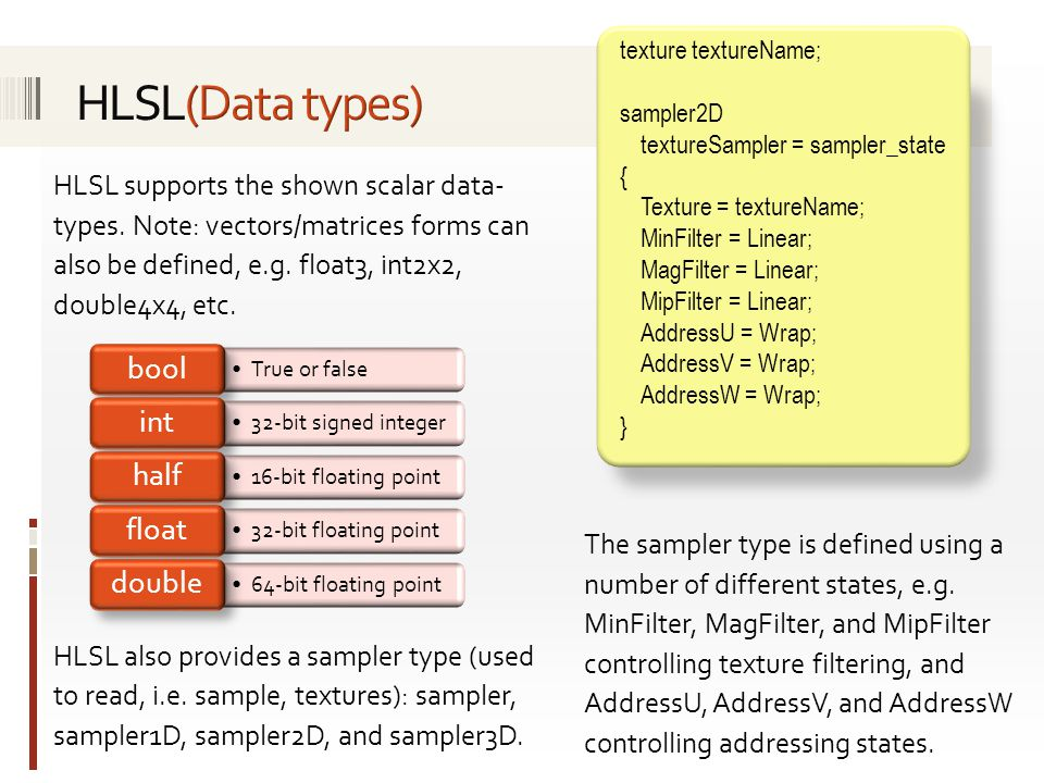 HLSL supports the shown scalar data- types. Note: vectors/matrices forms can also be defined, e.g.