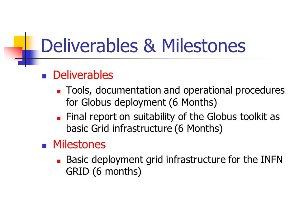Deliverables & Milestones Deliverables Tools, documentation and operational procedures for Globus deployment (6 Months) Final report on suitability of