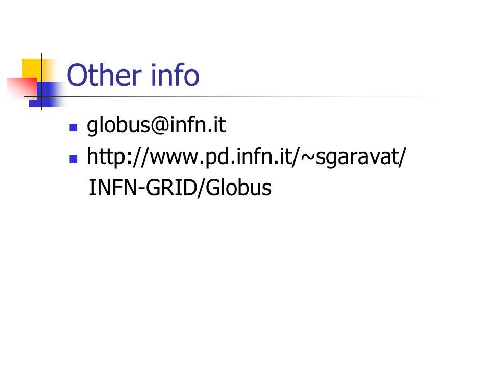 Other info globus@infn.it http://www.pd.infn.it/~sgaravat/ INFN-GRID/Globus