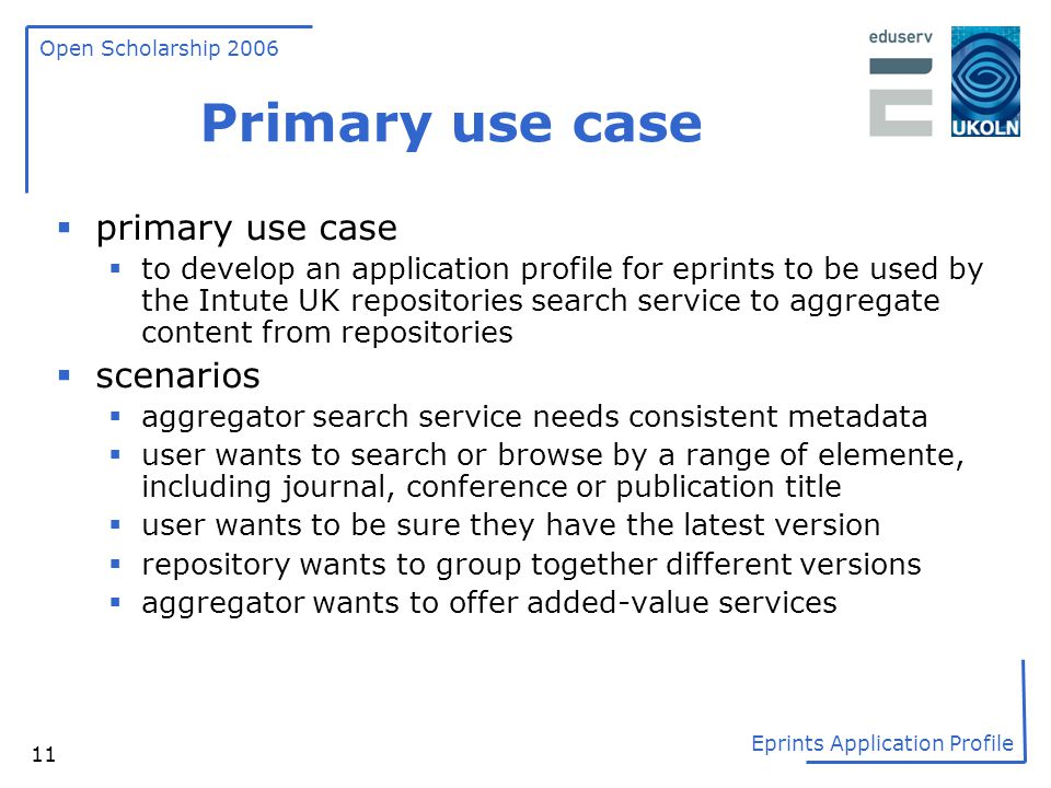 Open Scholarship 2006 Eprints Application Profile 11 Primary use case  primary use case  to develop an application profile for eprints to be used by