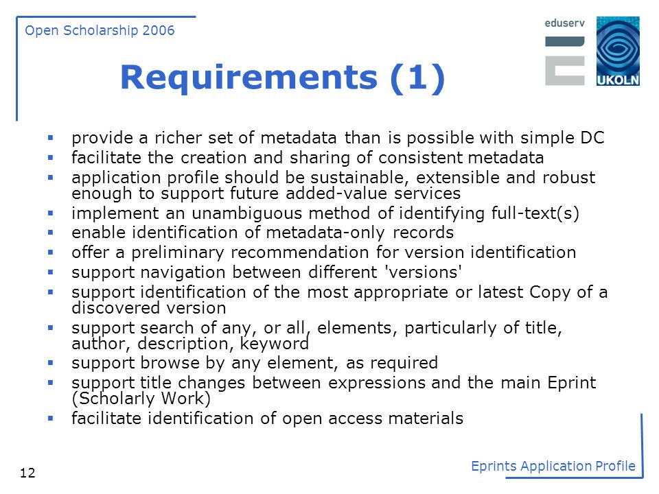Open Scholarship 2006 Eprints Application Profile 12 Requirements (1)  provide a richer set of metadata than is possible with simple DC  facilitate