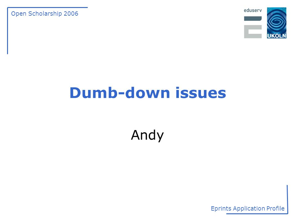 Open Scholarship 2006 Eprints Application Profile Dumb-down issues Andy