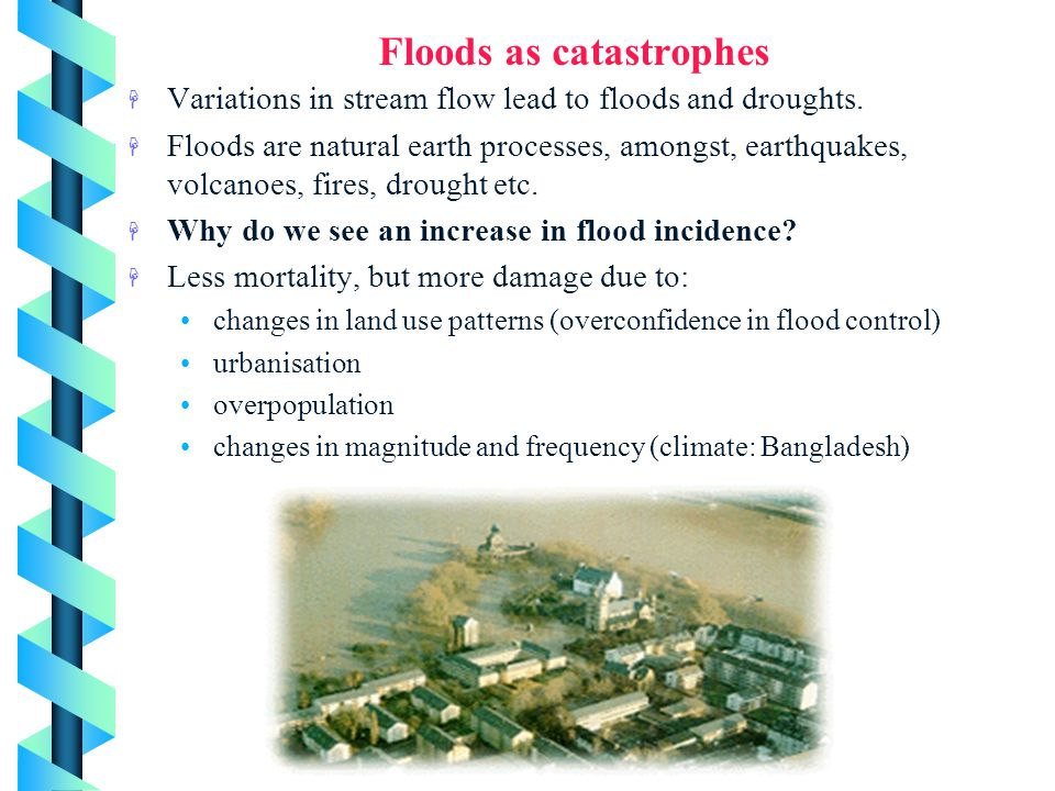 Floods and disturbances in aquatic communities Outcomes H Discuss the practices that exacerbate floods, and flood control measures H Describe the effe