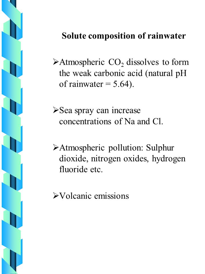 Water in lotic environments F a number of chemical influences act to change the chemical composition to a greater or lesser degree These influences primarily include: F Solute composition of rainwater F Catchment geology F Catchment vegetation F Effects of human activities F Volcanic activity