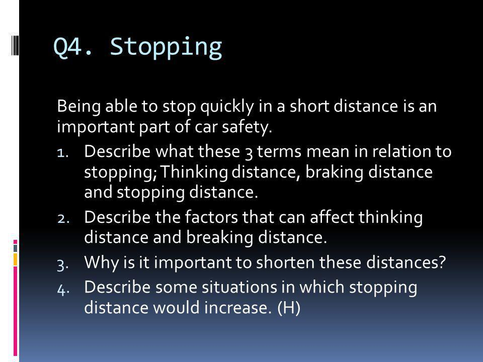 Q5.Braking force. A force is required to change the speed of an object.