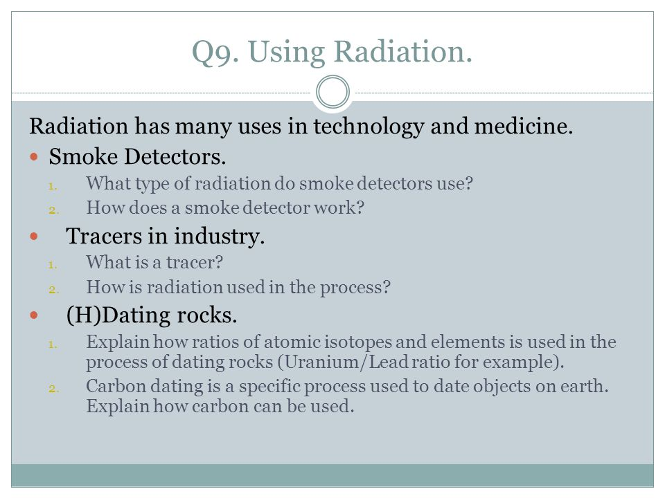 Q9. Using Radiation. Radiation has many uses in technology and medicine.
