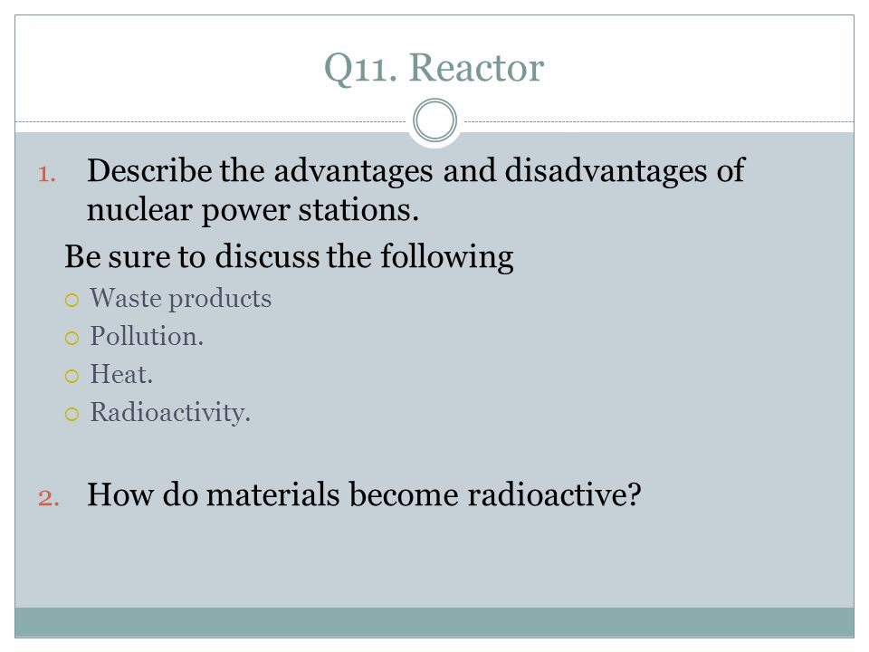 Q11. Reactor 1. Describe the advantages and disadvantages of nuclear power stations.
