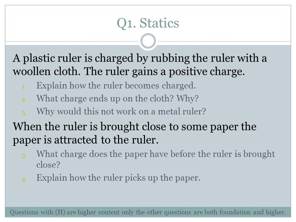 Q1. Statics A plastic ruler is charged by rubbing the ruler with a woollen cloth.