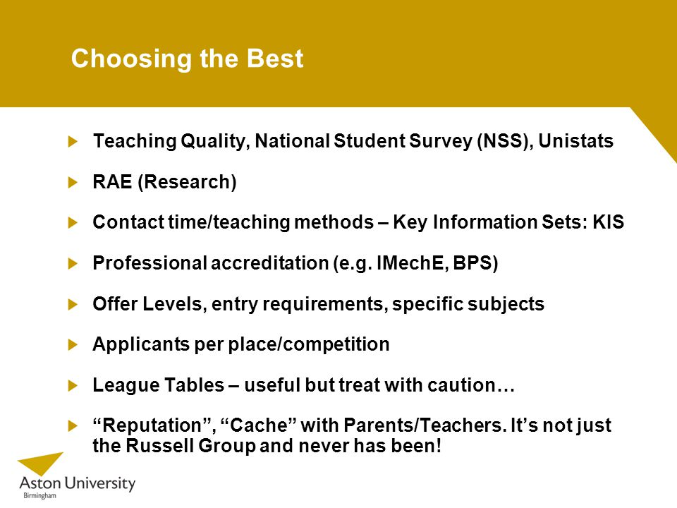 Choosing the Best Teaching Quality, National Student Survey (NSS), Unistats RAE (Research) Contact time/teaching methods – Key Information Sets: KIS Professional accreditation (e.g.