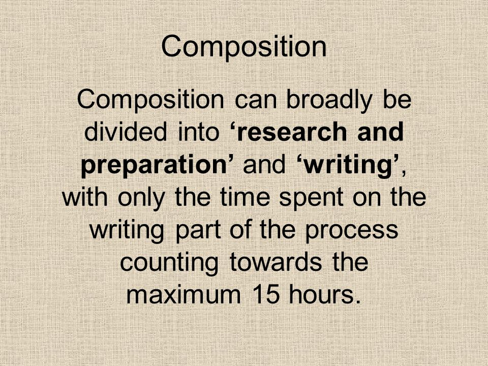 Composition Composition can broadly be divided into 'research and preparation' and 'writing', with only the time spent on the writing part of the proc