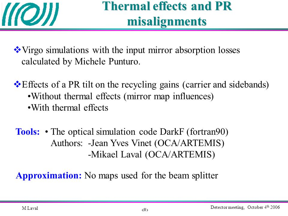 1 Detector meeting, October 4 th 2006 M Laval Thermal effects and PR misalignments  Virgo simulations with the input mirror absorption losses calculated by Michele Punturo.