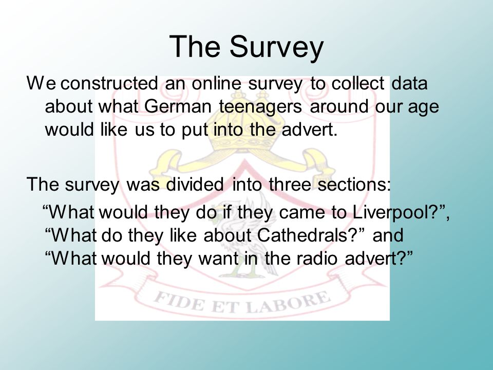 The Survey We constructed an online survey to collect data about what German teenagers around our age would like us to put into the advert.