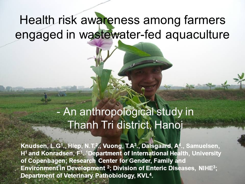 Health risk awareness among farmers engaged in wastewater-fed aquaculture - An anthropological study in Thanh Tri district, Hanoi Knudsen, L.G 1., Hiep, N.T.