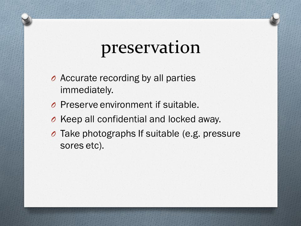 preservation O Accurate recording by all parties immediately.
