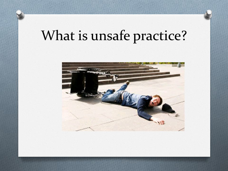 What is unsafe practice?