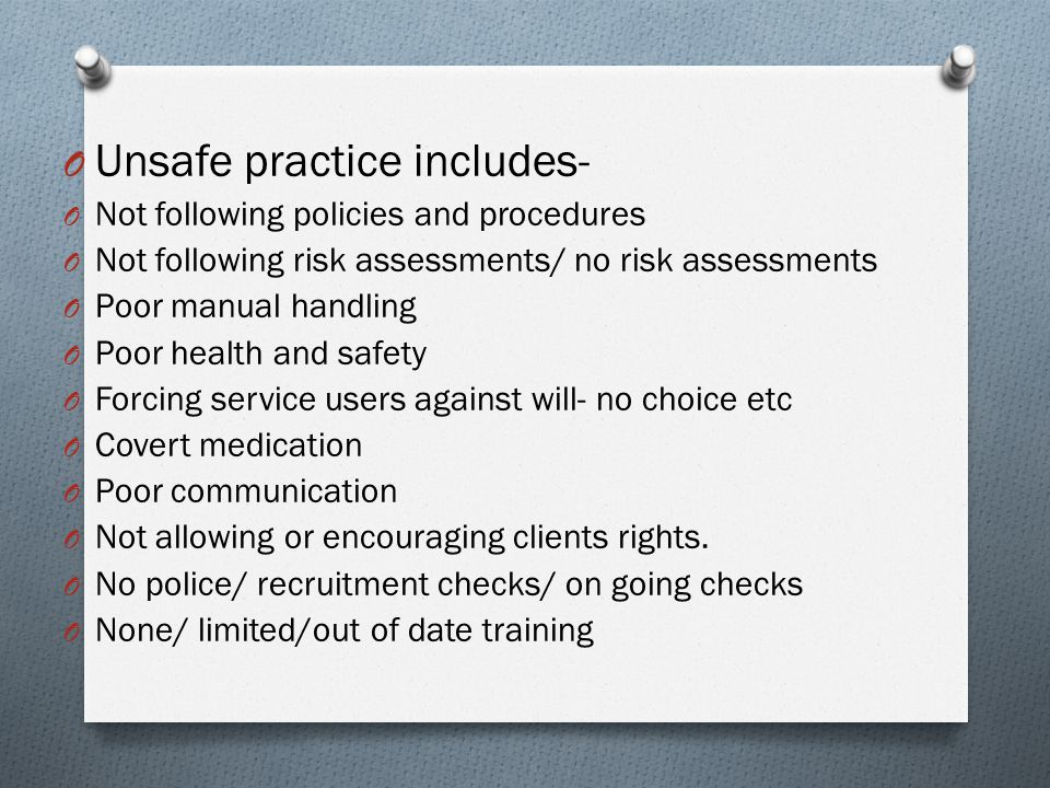 O Unsafe practice includes- O Not following policies and procedures O Not following risk assessments/ no risk assessments O Poor manual handling O Poo