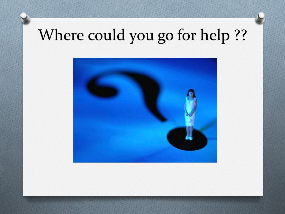 Where could you go for help ??