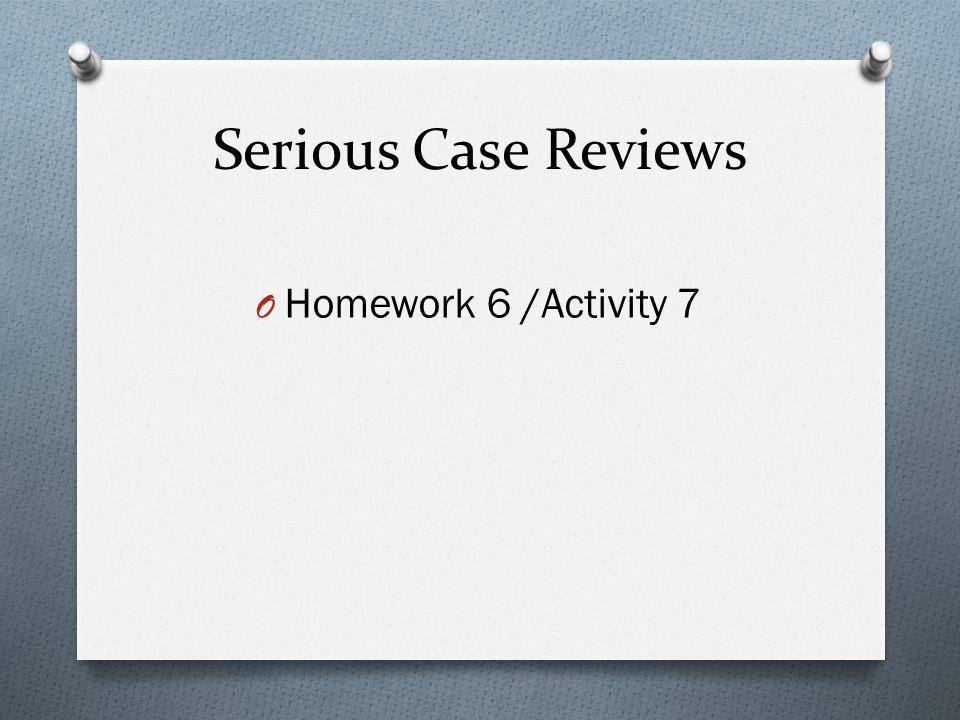 Serious Case Reviews O Homework 6 /Activity 7