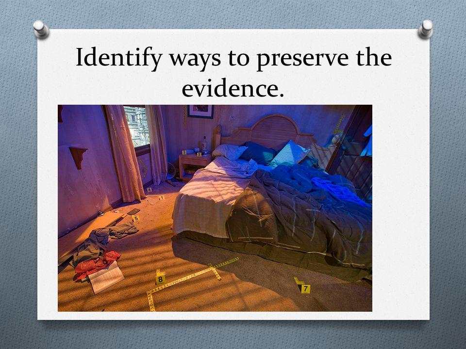 Identify ways to preserve the evidence.