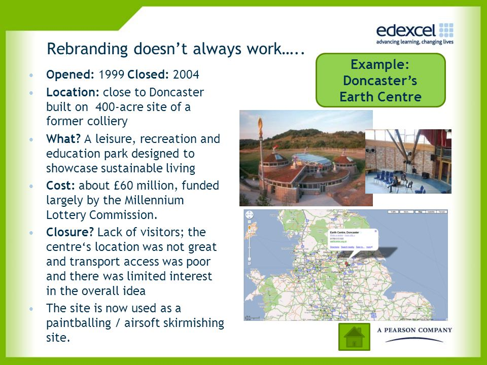 Rebranding doesn't always work….. Opened: 1999 Closed: 2004 Location: close to Doncaster built on 400-acre site of a former colliery What? A leisure,