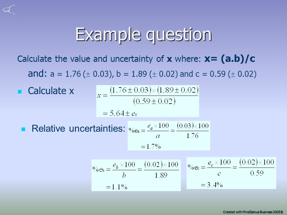Created with MindGenius Business 2005® Combining uncertainties – multiplication and division Where the calculation to find x includes multiplication o