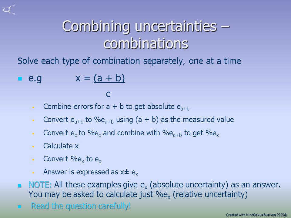 Created with MindGenius Business 2005® Combining uncertainties - constants Where a constant k is part of the calculation, and has no uncertainty assoc