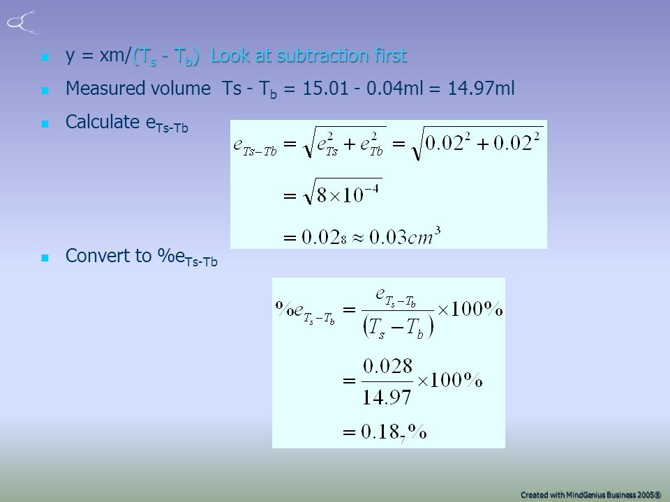 Created with MindGenius Business 2005® Example question A 50cm 3 burette can be read to ± 0.02cm 3. In a particular analysis the result is calculated