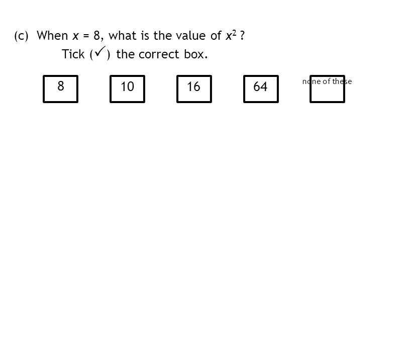 8 101664 none of these (c) When x = 8, what is the value of x 2 Tick (  ) the correct box.