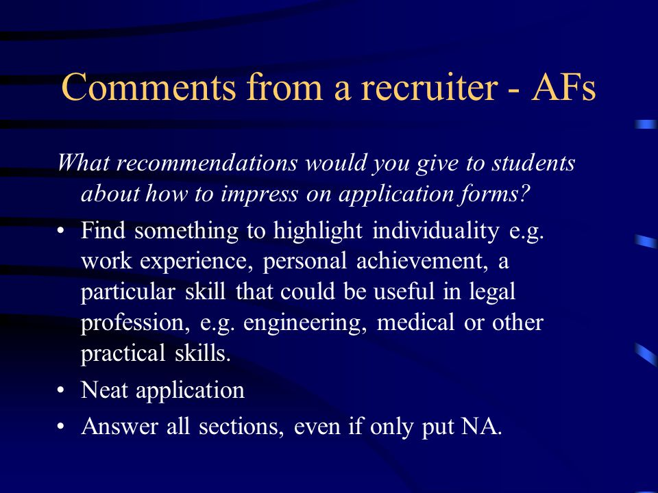 Comments from a recruiter - AFs What recommendations would you give to students about how to impress on application forms.