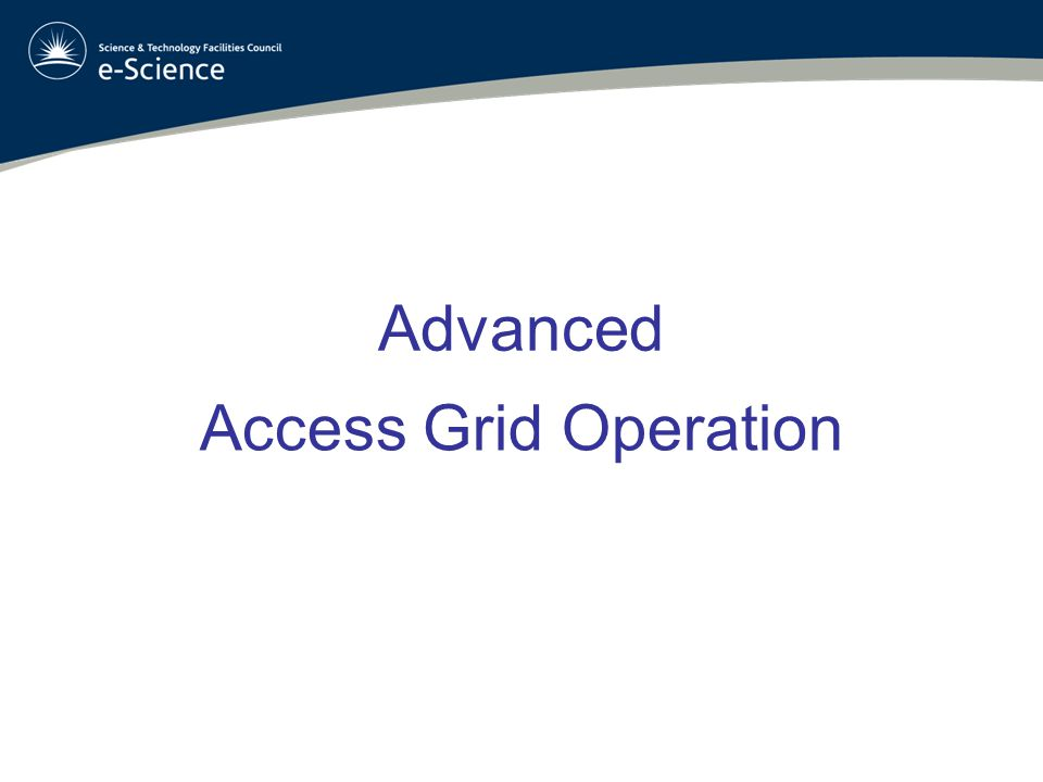 Advanced Access Grid Operation