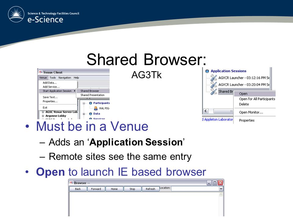 Shared Browser: AG3Tk Must be in a Venue –Adds an 'Application Session' –Remote sites see the same entry Open to launch IE based browser