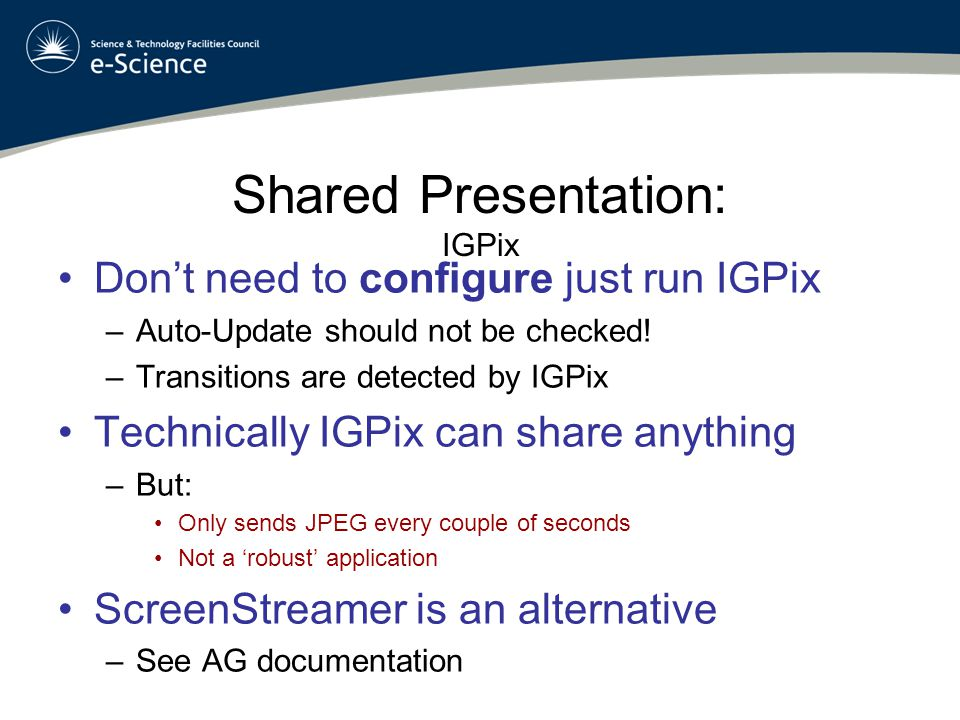 Shared Presentation: IGPix Don't need to configure just run IGPix –Auto-Update should not be checked.