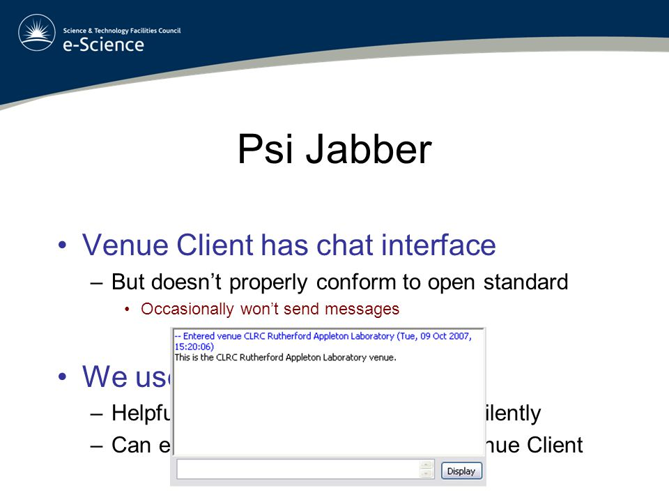 Starting Psi Psi is a star icon in the system tray –(If Grey) Right Click -> Status -> Online –Right Click -> Psi -> Service Discovery From window expand AG Text Chats –Scroll down and Double Click Venue name –Join to enter the chat session