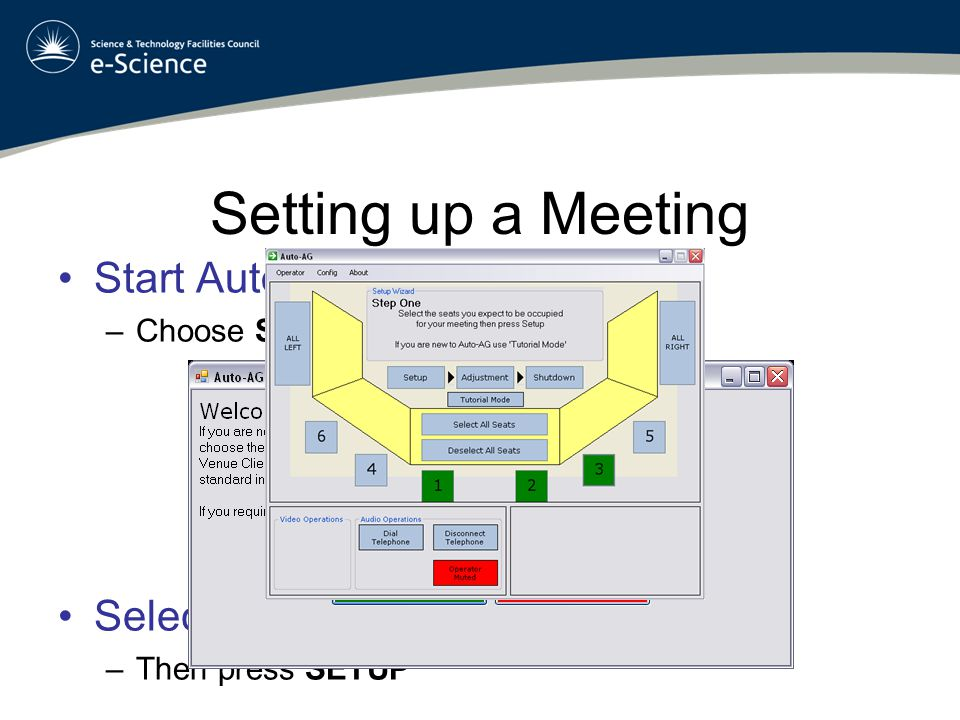 Setting up a Meeting Choose a Virtual Venue –Launch –Confirm –Be patient Once Connected: –You will see a series of entries on the task bar –Can either press Auto Setup and be done –OR…