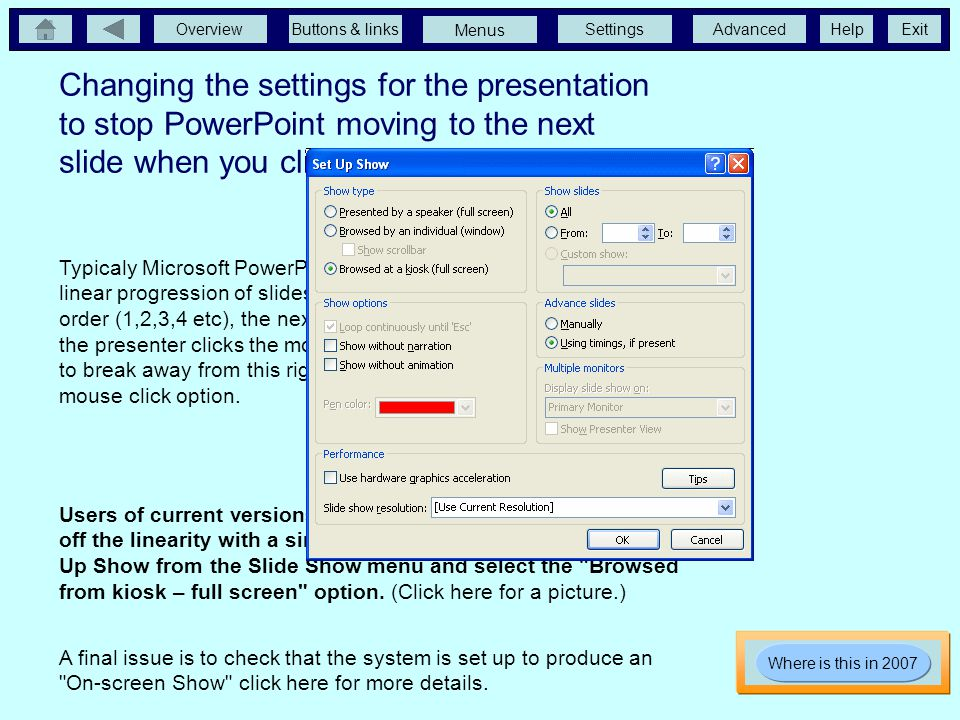 OverviewButtons & linksSettingsAdvancedExit Menus Help Changing the settings for the presentation to stop PowerPoint moving to the next slide when you click with the mouse...