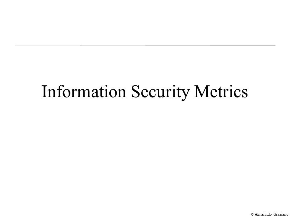 © Almerindo Graziano Information Security Metrics