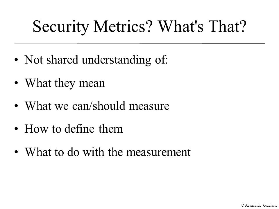 © Almerindo Graziano Security Metrics.What s That.