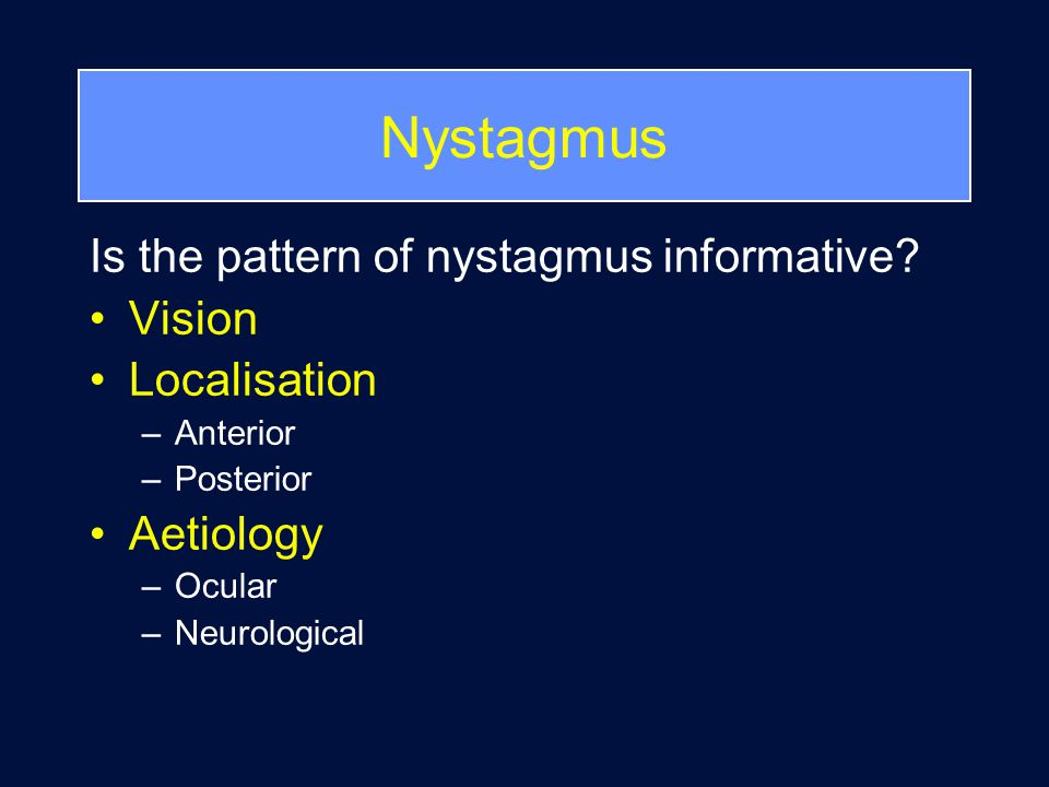 Nystagmus Is the pattern of nystagmus informative.
