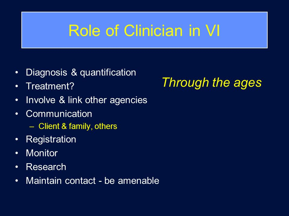 Role of Clinician in VI Diagnosis & quantification Treatment? Involve & link other agencies Communication –Client & family, others Registration Monito