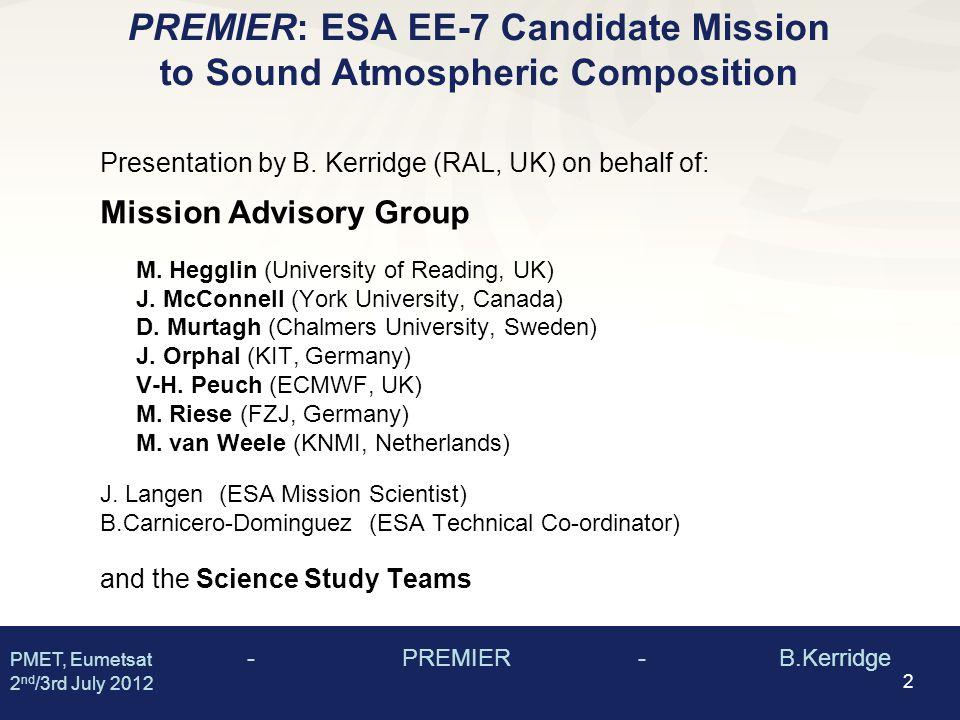 PMET, Eumetsat - PREMIER - B.Kerridge 2 nd /3rd July 2012 2 PREMIER: ESA EE-7 Candidate Mission to Sound Atmospheric Composition Presentation by B.