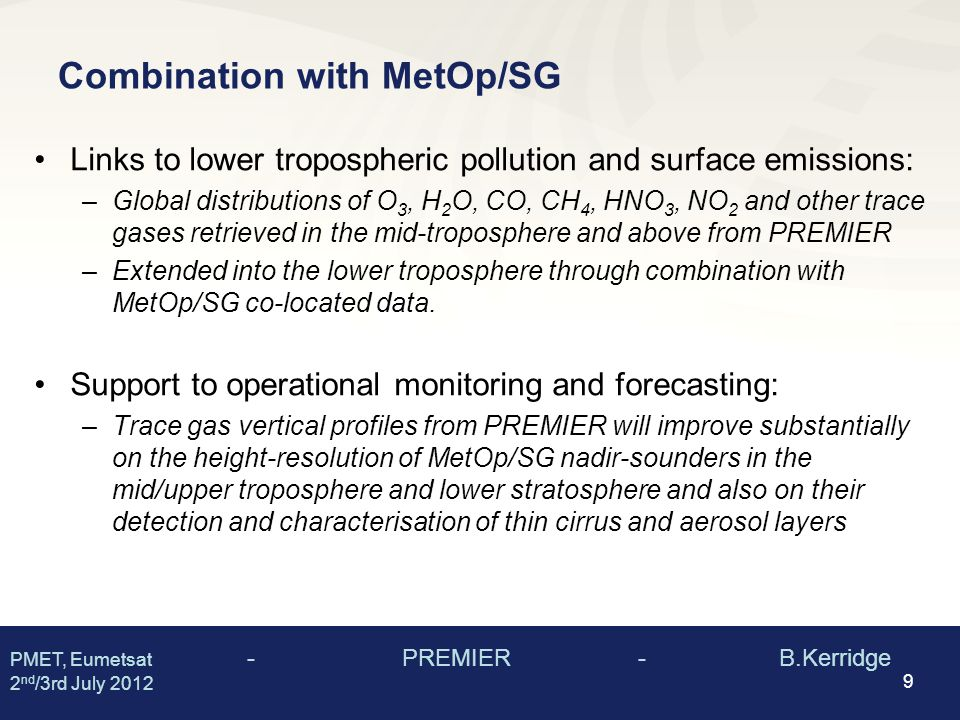 Combination with MetOp/SG Links to lower tropospheric pollution and surface emissions: –Global distributions of O 3, H 2 O, CO, CH 4, HNO 3, NO 2 and other trace gases retrieved in the mid-troposphere and above from PREMIER –Extended into the lower troposphere through combination with MetOp/SG co-located data.