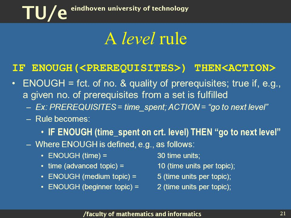/ faculty of mathematics and informatics TU/e eindhoven university of technology 21 A level rule IF ENOUGH( ) THEN ENOUGH = fct.